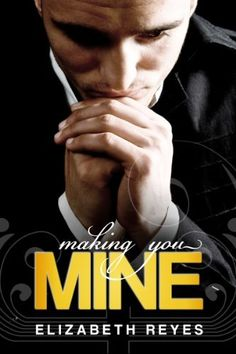Making You Mine (The Moreno Brothers #5) by Elizabeth Reyes, http://www.amazon.com/gp/product/B006OSPSKO/ref=cm_sw_r_pi_alp_rJK9pb12BS7GB