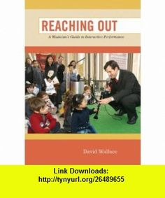 Reaching Out A Musicians Guide to Interactive Performance (9780073401386) David Wallace , ISBN-10: 0073401382  , ISBN-13: 978-0073401386 ,  , tutorials , pdf , ebook , torrent , downloads , rapidshare , filesonic , hotfile , megaupload , fileserve