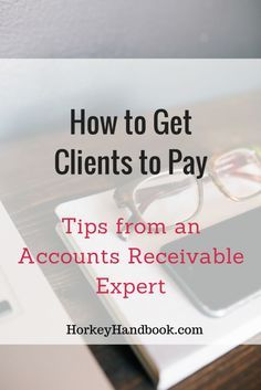 How to Get Clients to Pay (Tips from an Accounts Receivable Expert) - Horkey…