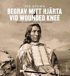 Begrav mitt hjärta vid wounded knee - Dee Brown