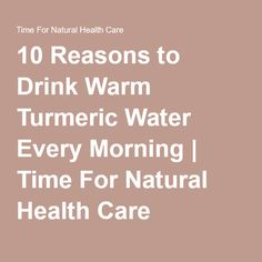 10 Reasons to Drink Warm Turmeric Water Every Morning | Time For Natural Health Care