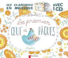 Le premier œuf de Pâques / Zemanel ; Amélie Dufour ; Claire Benoist. – Père Castor (les classiques en musique), 2015