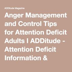 Anger Management and Control Tips for Attention Deficit Adults I ADDitude - Attention Deficit Information & Resources
