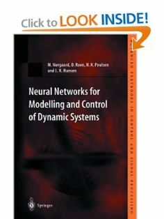 Neural Networks for Modelling and Control of Dynamic Systems: A Practitioner's Handbook (Advanced Textbooks in Control and Signal Processing) by M. Norgaard. $105.35. Publication: April 10, 2003. Publisher: Springer (April 10, 2003)