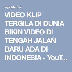 VIDEO KLIP TERGILA DI DUNIA BIKIN VIDEO DI TENGAH JALAN BARU ADA DI INDONESIA - YouTube