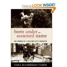 Born Under an Assumed Name: The Memoir of a Cold War Spy's Daughter by Sara Mansfield Taber