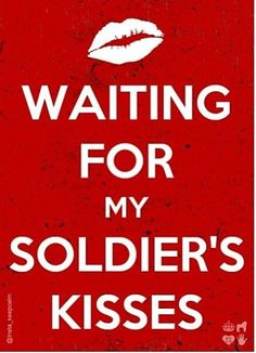 Waiting for my soldier's kisses