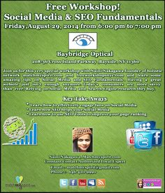 Free Workshop! Social Media & SEO Fundamentals Friday, August 29, 2014   from 6:00 pm to 7:00 pm Baybridge Optical, 208-36 Cross Island Parkway, Bayside, NY 11360  For Registration Click Below Link  https://events.r20.constantcontact.com/register/eventReg?oeidk=a07e9n8afdw0811f7c8&oseq=&c=&ch=