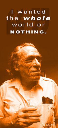 I wanted the whole . . . | Charles Bukowski