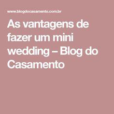 As vantagens de fazer um mini wedding  – Blog do Casamento