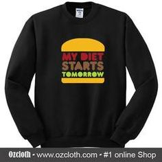 My Diet Starts Tomorrow Sweatshirt