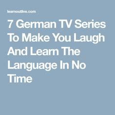 7 German TV Series To Make You Laugh And Learn The Language In No Time. Also something to talk about with your Adolesco exchange partner: www.adolesco.org