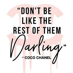 Don't be like the rest of them darling - coco chanel. Motivational Quote, Quotes to live by, Inspirational, Fashion Quotes/ Beauty Quotes Citation Coco Chanel, Coco Chanel Quotes, Motivacional Quotes, Woman Quotes, Wall Quotes, Motivation Positive, Positive Quotes, Cute Love Quotes, Citations Chanel