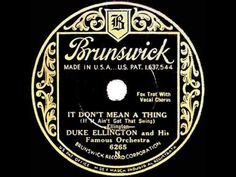 Ivie Anderson (vocals) Duke Ellington Band recorded 1932: It Don't Mean A Thing (if it ain't got that swing.)