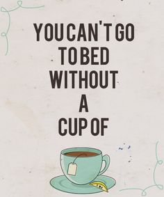 You can't go to bed without tea
