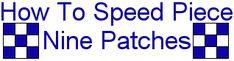 Speed Piecing Nine Patches ~ EXCELLENT TIP!