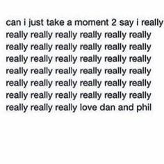 Whenever I see someone in public with a Phan shirt I'm like bLESS YOU BOI ILY STRANGER