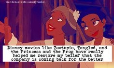 """""""Disney movies like Zootopia, Tangled, and the Princess and the Frog have really helped me restore my belief that the company is coming back for the better."""""""