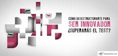 102 - Como Desestructurarte para ser Innovador. http://salasgranados.com/blog/2013/09/como-desestructurarte-para-ser-innovador/