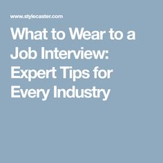 What to Wear to a Job Interview: Expert Tips for Every Industry