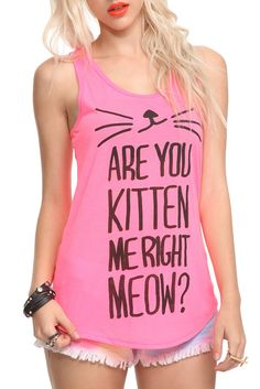 Are you KITTEN me right meow?!