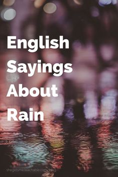 English Sayings About Rain. We love talking about the weather in English, but we also have lots of sayings that are inspired by the rain. Improve your English by learning these proverbs and idiomatic expressions!