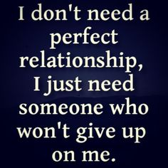 Positive Inspirational Quotes: I don't need a perfect relationship. Cute Quotes, Great Quotes, Quotes To Live By, Funny Quotes, Break Uo Quotes, The Words, Inspiring Quotes About Life, Inspirational Quotes, Quotes About Flaws