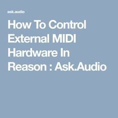 How To Control External MIDI Hardware In Reason : Ask.Audio
