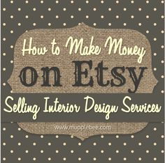 How to Make Money on Etsy Selling Interior Design Services - Mupplebee Graphic & Wordpress Website Design