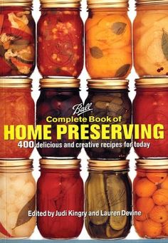 Ball Complete Book of Home Preserving: 400 Delicious and Creative Recipes for Today by Judi Kingry