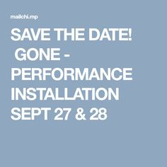 SAVE THE DATE! GONE- PERFORMANCE INSTALLATION SEPT 27 & 28 Lemon Sponge Cake, Contemporary Ballet, Save The Date, Dating, Quotes, Wedding Invitation