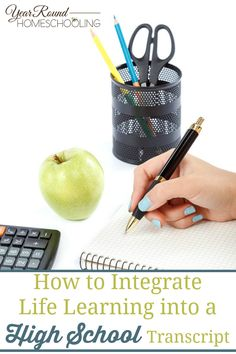 How to Integrate Life Learning into a High-School Transcript - Year Round Homeschooling