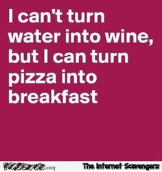 I can't turn water into wine funny quote