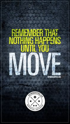 Remember that nothing happens until you move. Remember that nothing happens until you move. Everything starts with this: Movement. Nothing happens until you take action, until you take that one step forward. Gym Motivation Quotes, Lifting Motivation, Motivational Quotes For Working Out, Gym Quote, Work Quotes, Fitness Quotes, Positive Quotes, Life Quotes, Motivational Exercise Quotes
