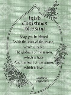 Irish Christmas Blessing: May you be blessed with the spirit of the season, which is peace. The gladness of the season, which is hope. And the heart of the season, which is love. Celtic Christmas, Noel Christmas, Christmas Cards, Christmas Poems, Irish Christmas Traditions, Irish Traditions, Christmas Quotes And Sayings Cards, Spirit Of Christmas Quotes, Christmas Cross Stitches