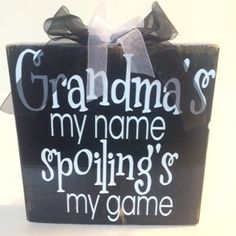 Wood Block Grandma's my name spoiling's my game | Just Piddilin'