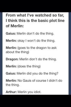 Everyone: Don't do the thing. Merlin: Of course not, *does the thing anyway* Arthur: You idiot...