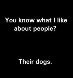 You know what I like about people? Their dogs. - Funny Dog Quotes - You know what I like about people? Their dogs. The post You know what I like about people? Their dogs. appeared first on Gag Dad. I Love Dogs, Puppy Love, Visual Statements, Introvert, I Laughed, Decir No, Funny Animals, Adorable Animals, Laughter