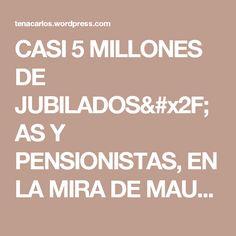 CASI 5 MILLONES DE JUBILADOS/AS Y PENSIONISTAS, EN LA MIRA DE MAURICIO MACRI (PorNorma Estela Ferreyra)   EL BLOG DE CARLOS