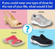 We're curious about what type of shoe you would wear for the rest of your life.