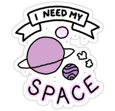 """I need my space sticker"" Stickers by MarchKitty Stickers Cool, Red Bubble Stickers, Tumblr Stickers, Phone Stickers, Kawaii Stickers, Printable Stickers, Planner Stickers, Free Printable, Cute Laptop Stickers"