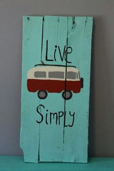 // live simply. Preferably with a Volkswagen bus.