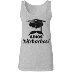 Adios Bitchachos Grad. . Funny t-shirts and tank tops for college graduation gifts.