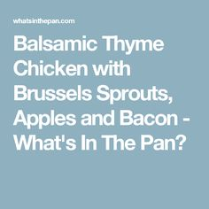 Balsamic Thyme Chicken with Brussels Sprouts, Apples and Bacon - What's In The Pan?