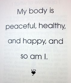 "#affirmation: ""My body is peaceful, healthy, and happy, and so am I."" ~ Louise L. Hay"