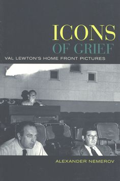Icons of Grief: Val Lewton's Home Front Pictures ~ Alexander Nemerov ~ University of California Press ~ c2005