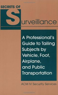 Secrets Of Surveillance: A Professional's Guide To Tailing Subjects By Vehicle, Foot, Airplane, And Public Transportation Paladin Press, Skill Tools, Good Books, My Books, Tactical Training, Tactical Survival, Self Development Books, Communication, Survival Skills
