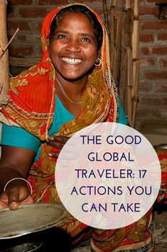 The Good Global Traveler: 17 Actions You Can Take. Tips for responsible travel and giving back.