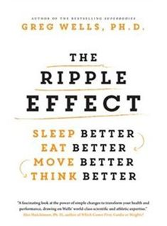 Book The Ripple Effect: Sleep Better, Eat Better, Move Better, Think Better by Greg Wells Books You Should Read, Books To Read, Reading Lists, Book Lists, New Books, Good Books, Think, Inspirational Books, Reading Material
