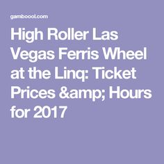 High Roller Las Vegas Ferris Wheel at the Linq: Ticket Prices & Hours for 2017